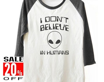 I don't believe in Humans T-Shirt workout tshirt women t shirt baseball t shirt 3/4 sleeve shirt men top fresh top size S M L
