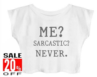 Me? Sarcastic Never shirt funny workout top women graphic tops women t-shirt crop top cropped shirt