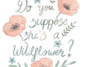 Do You Suppose She's A Wildflower? - Watercolor Quote Art Print