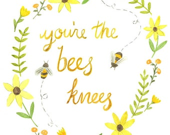 You're the Bee's Knees - Watercolor Quote Art Print