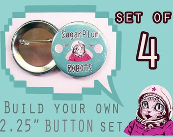 """BUILD your own 2.25 """" inch button set of 4!  Pick ANY image from my store, online or your imagination!"""