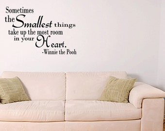 Winnie the Pooh Quote Sometimes the Smallest Things Take up the Most Room in Your Heart  (R19)