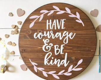 Have courage and be kind, Wood Sign, Hand Painted Round Sign, Nursery Sign, Farmhouse Style Sign, Hand Painted Wall Art, Custom Wood Sign