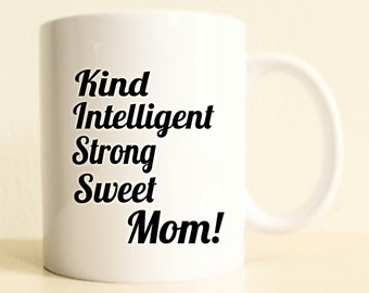 Kiss Mom Mug | Mother's Day Gift | Kind Intelligent Strong Sweet Mug | Gift for Her | Womens Gift | Gift for Mom | Mothers Day from Daughter