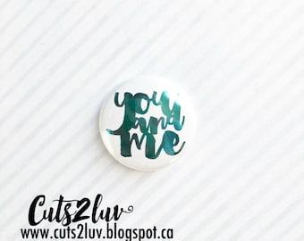 """Badge 1 """"You and me turquoise metallic"""