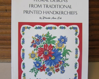 Floral Designs From Traditional Printed Handkerchiefs by Phoebe Ann Erb. Vintage Handkerchief Designs.