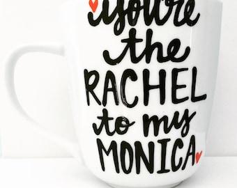 F•R•I•E•N•D•S mug- Rachel and Monica- best friend gift- Long Distance Mugs- You're the Rachel To my Monica- You're the Monica to my Rachel
