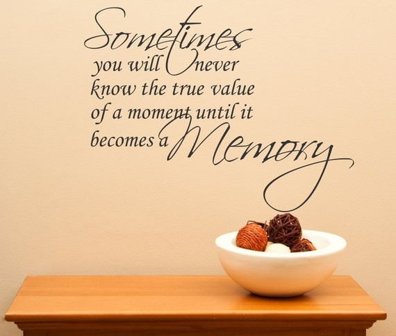 Sometimes You Will Never Know The True Value Of A Moment Until