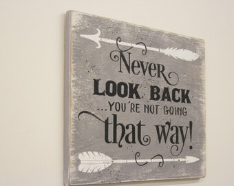 Never Look Back You're Not Going That Way Wood Sign Inspirational Sign Motivational Wall Art Handpainted Sign Gray Wall Decor Tribal Arrow