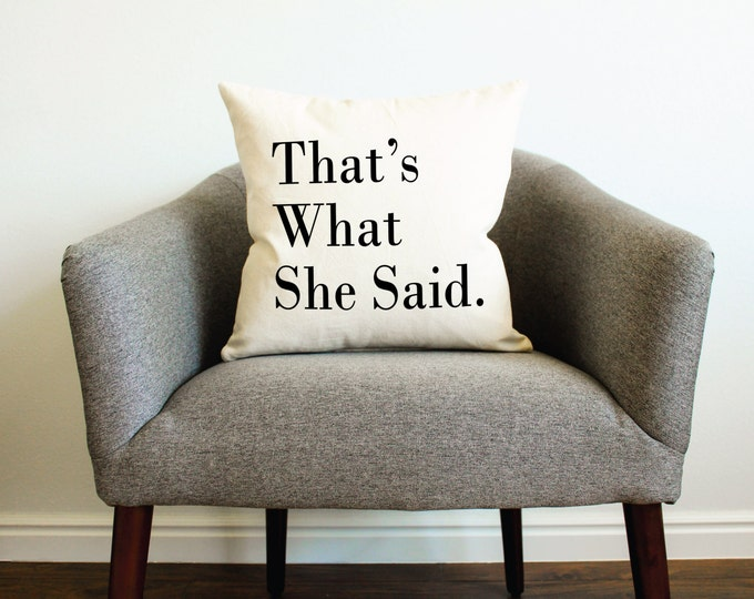 The Office TV SHOW Michael Scott That's What She Said Quote Pillow- Home Decor, Gift for Her, Gift for Him, The Office Quotes, Cushion Cover