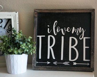 I love my tribe. 13.5x13.5 distressed wood sign. black with white writing.