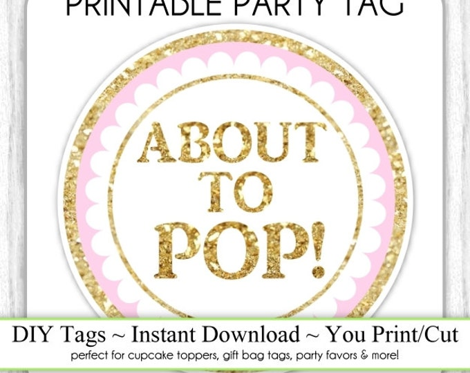 Pink and GOLD Glitter About to Pop, Instant Download. Baby Shower Printable Party Tag, Cupcake Topper, DIY, You Print, You Cut