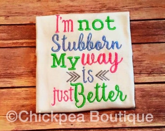 Instant Download: I'm Not Stubborn My Way is Just Better Embroidery Design