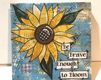 Sunflower Art, Be Brave enough to bloom, Sunflower Sign