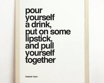 Pour Yourself a Drink Put on Some Lipstick and Pull Yourself Together  Print Wall Hanging Elizabeth Taylor Decor Quote Poster Inspirational