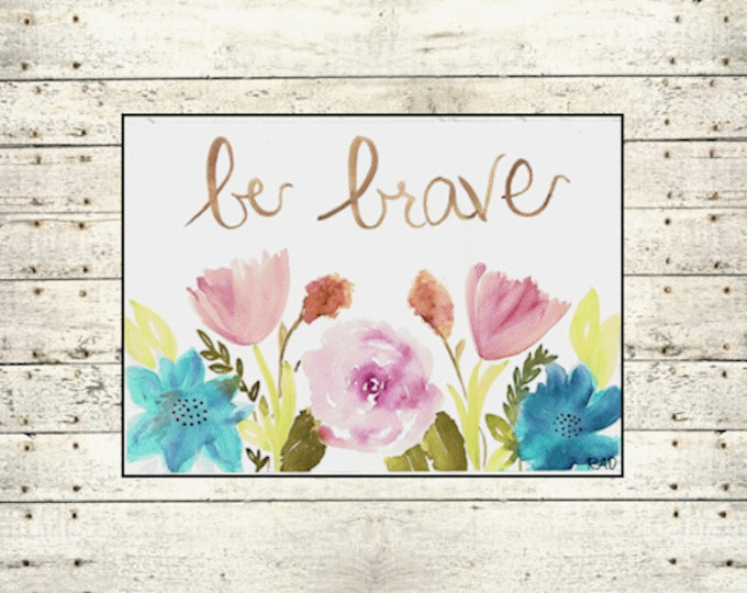 Be Brave Floral Watercolor Printable Art
