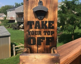 Beer bottle opener Take Your Top Off  with cap catcher torched wood and stained lettering