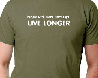 People With More Birthday's Live Longer,Funny T Shirt, boomer T Shirt,Retirement T Shirt,Dude,baby boomer Tee with Quotes, Men's Tees,Gift T