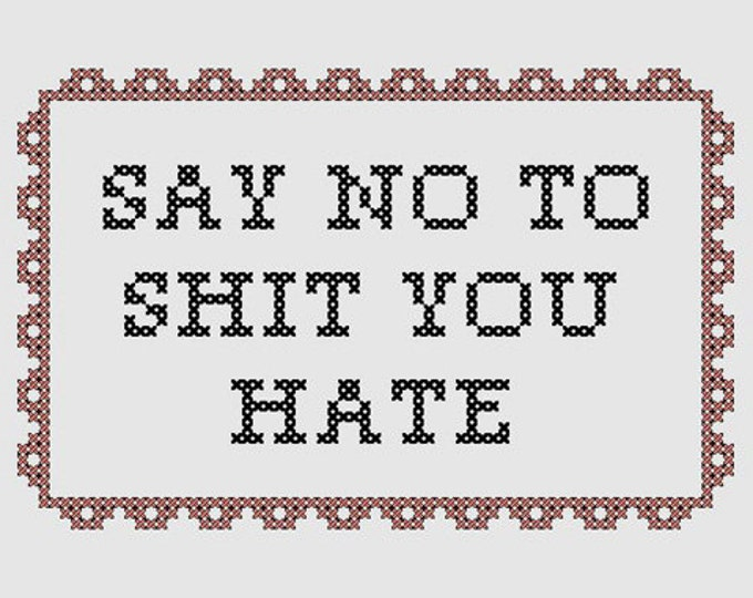 Cross stitch pattern 'Say no to shit you hate'  - inspired by HBO Girls
