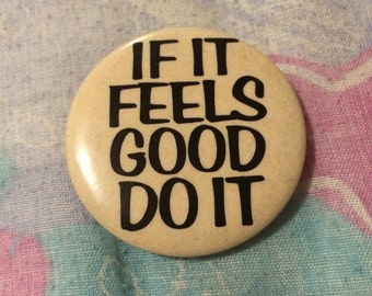 Vintage 1980s If It Feels Good Do It Pinback Button