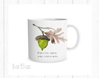 From Tiny Acorns, Grow Mighty Oaks Mug, From Tiny Acorns, Grow Mighty Oaks Coffee Cup Nature Coffee Cup, Oak Tree Mug, Nature Mug, Acorn Mug