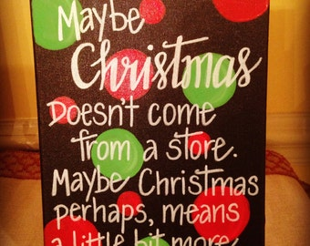 Maybe Christmas Doesn't Come From A Store canvas
