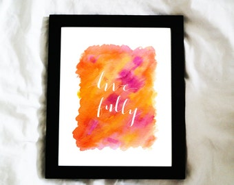 "Live Fully | Art Print, 8""x10"""