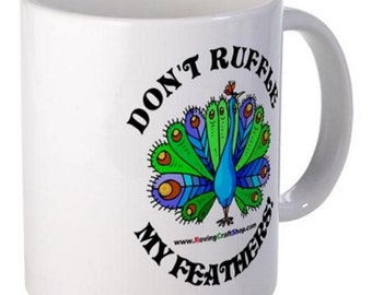 Don't ruffle my feathers Coffee Mug