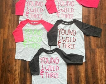 Young Wild and Three Shirt/Raglan - Multiple Options
