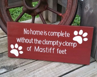 Wooden Dog Sign - No Home is Complete Without the Clompity Clomp of Mastiff Feet - Hand Painted Wood Sign - Dog Decor - Wood Mastiff Sign