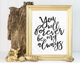 50% OFF SALE You will forever be my always *Digital Printable 11x14, 8x10, 5x7