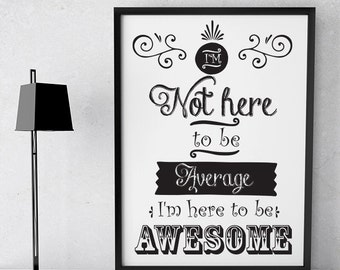 I'm Not Here To Be Average I'm Here To Be Awesome Funny Word Art Print Poster A4 A3