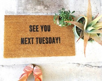 See You Next Tuesday-door mat-door mats-custom door mat-welcome mat-cute welcome mat-cute door mat-personalized doormat-shop josie b