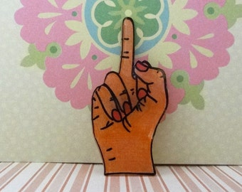 Hand Drawn and Colour Woman's Middle Finger Brooch, Shrink Plastic Brooch, One of a Kind Brooch - Ready to Ship