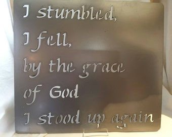 SN11 I stumbled, I fell, by the Grace of God I stood up again. metal sign