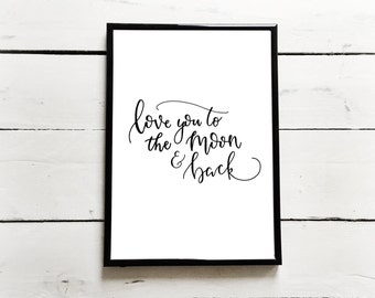 love you to the moon & back Print - A4 / A5 and available in your choice of colour