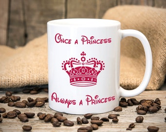 Once a Princess always a Princess - Fun Mug - Great gift for birthdays - Tea mug - Coffee mug - Printed mug - Funny Mug