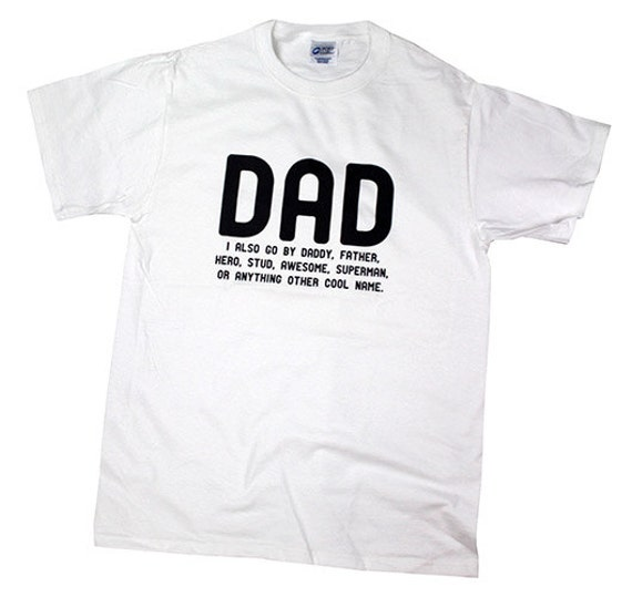 Dad, I also go by Daddy, Father, Hero, Stud, Awesome, Superman, or Any Other Cool Name - Fathers Day T-Shirt