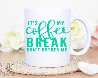SVG Cut File - It's My Coffee Break - Coffee Obsessed - Cricut - Silhouette - Cutting Files - Coffee Mug - Decal - Don't Bother Me