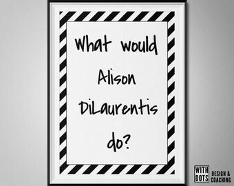 What would Alison DiLaurentis do? Pretty Little Liars - Printable Poster - A3 PDF - Alison Rollins - Season 7 PLL