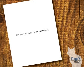 Thanks for getting me sh*tfaced - Greeting Card (Blank Inside)