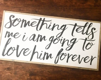 Somethings tells me I am going to love him forever | baby room | nursery | farmhouse sign | fixer upper decor | woodland nursery | custom