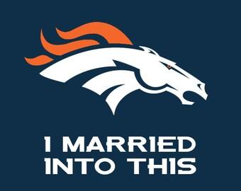 Denver Broncos I Married into this
