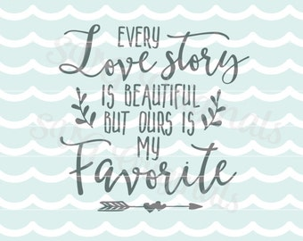 Valentine Love SVG Every love story is beautiful SVG Vector File. Love SVG Beautiful for so many uses! Cricut Explore and more. Valentine