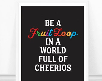 Be a Fruit Loop in a World Full of Cheerios - Typography Print - Inspirational Quote - Motivational - Black and White - Home Decor