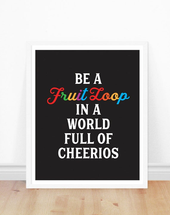 Be A Fruitloop In A World Full Of Cheerios Quote: Be A Fruit Loop In A World Full Of Cheerios Typography Print