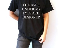 The Bags Under My Eyes are designer Unisex T-Shirt Fashion Tumblr Instagram Cute Trendy
