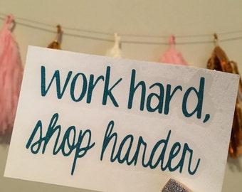 Work hard, Shop harder decal