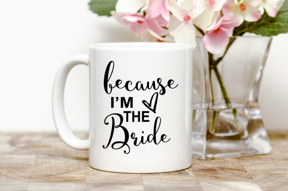 Because I'm the Bride | Engagement Gift | BRIDE | Message Mugs | 11 oz.