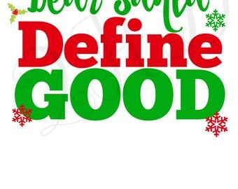 Dear Santa, Define Good Christmas Iron On - Digital Download - You Print